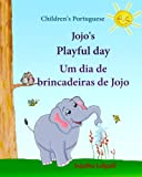 Children's Portuguese: Jojo's Playful Day. Um dia de brincadeiras de Jojo: Children's Picture book English-Brazilian Portuguese (Bilingual Edition), ... for Children: para crianças: Jojo) (Volume 1)