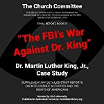 The FBI's War Against Dr. King: Dr. Martin Luther King, Jr., Case Study |  The Church Committee