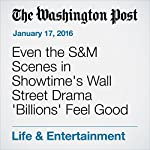 Even the S&M Scenes in Showtime's Wall Street Drama 'Billions' Feel Good | Hank Stuever