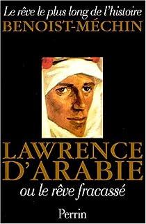 Le rêve le plus long de l'histoire Tome 1 : Lawrence d'Arabie ou le rêve fracassé par Benoist-Mechin
