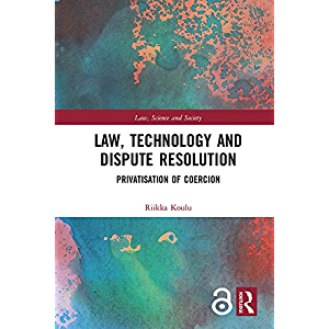 Law, Technology and Dispute Resolution: The Privatisation of Coercion (Law, Science and Society)