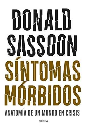 Síntomas mórbidos: Anatomía de un mundo en crisis eBook: Sassoon ...