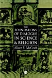 The Foundations of Dialogue in Science & Religion