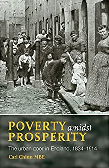 Poverty amidst Prosperity: The urban poor in England, 1834–1914