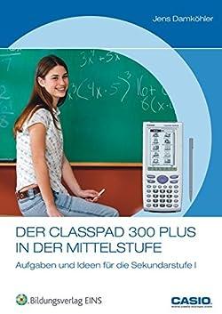 Der ClassPad 300 PLUS in der Mittelstufe: Aufgaben und Ideen für die Sekundarstufe 1