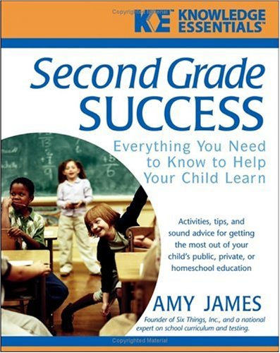 Second Grade Success: Everything You Need to Know to Help Your Child Learn