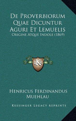 De Proverbiorum Quae Dicuntur Aguri Et Lemuelis: Origine Atque Indole (1869) (Latin Edition)