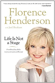 Life Is Not a Stage: From Broadway Baby to a Lovely Lady and Beyond by [Henderson, Florence]