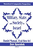 Military, State, and Society in Israel : Theoretical and Comparative Perspectives, , 076580042X
