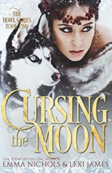Cursing the Moon (The Howl Series Book 2) by [Nichols, Emma , James, Lexi]