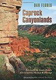 Caprock Canyonlands, Dan L. Flores, 1603441808