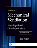 Pilbeam's Mechanical Ventilation - E-Book: Physiological and Clinical Applications
