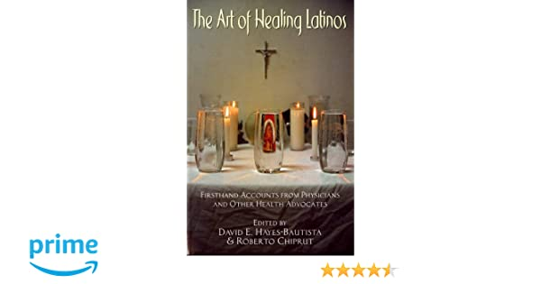 the art of healing latinos firsthand accounts from physicians and other health advocates