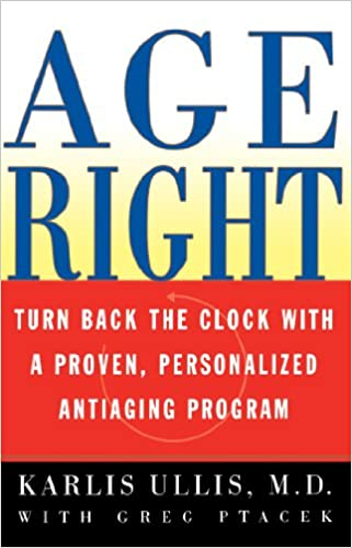 d35623f1437 Age Right: Turn Back the Clock with a Proven, Personalized, Anti-Aging  Program: Karlis Ullis, Greg Ptacek: 9780684857206: Amazon.com: Books