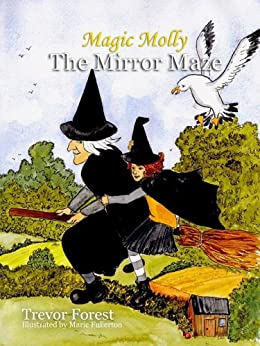 Magic Molly Book 1 The Mirror Maze by [Forest, Trevor]