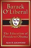 Barack O'Liberal, Alan R. Lockwood, 147912334X