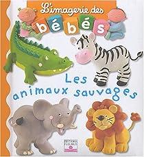 L'imagerie des bébés : Les animaux sauvages par Bélineau