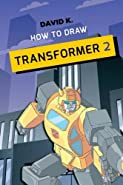 How to Draw Transformer 2: The Step-by-Step Transformer Drawing Book