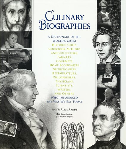 Download Culinary Biographies: A Dictionary of the World's Great Historic Chefs, Cookbook Authors and Collectors, Farmers, Gourmets, Home Economists, Nutritionists, Restaurateurs, Philosophers, Physicians, Scientists, Writers, and Others Who Influenced the Way We Eat Today ebook