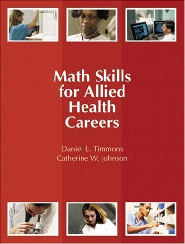 Math Skills for Allied Health Careers by Timmons, Daniel L., Johnson, Catherine W. [Prentice Hall,2007] [Paperback]