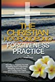 The Christian Ho'oponopono Forgiveness Practice: Your Key to Forgiving Yourself, Accepting God's Forgiveness, Releasing Guilt and Fear, And Finding Inner Peace (Free Bonus Meditation Download)