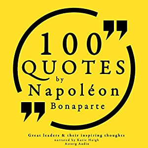 100 Quotes by Napoleon Bonaparte (Great Philosophers and Their Inspiring Thoughts) Audiobook