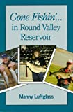 Gone Fishin' in Round Valley Reservoir, Manny Luftglass, 0965026116