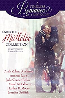 Under the Mistletoe Collection (A Timeless Romance Anthology Book 14) by [Anderson, Cindy Roland, Lyon, Annette, Bellon, Julie Coulter, Eden, Sarah M., Moore, Heather B., Griffith, Jennifer]