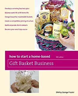How to Start a Home-Based Gift Basket Business, 5th (Home-Based Business Series) by [Frazier, Shirley George]