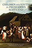 Children and Youth in Premodern Scotland, Nugent, Janay and Ewan, Elizabeth, 1783270438