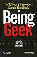 Being Geek: The Software Developer's Career Handbook Front Cover