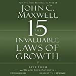 The 15 Invaluable Laws of Growth: Live Them and Reach Your Potential | John C. Maxwell