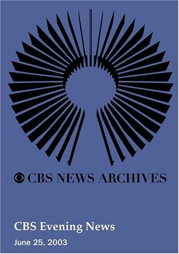 CBS Evening News (June 25, 2003) by CBS