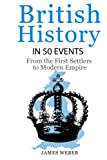 British History in 50 Events: From First Immigration to Modern Empire (English History, History Books, British History Textbook) (History in 50 Events Series) (Volume 11)