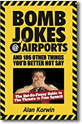 Bomb Jokes @ Airports and 186 Other Things You'd Better Not Say: The Not-So-Funny Guide to the Threa