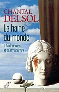 Chantal Delsol - La haine du monde