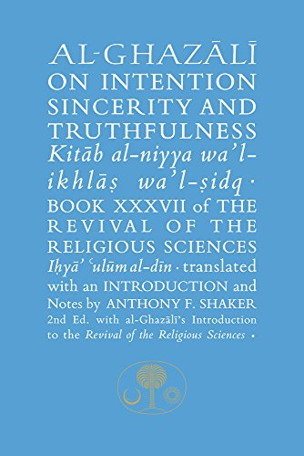 Al-Ghazali on Intention, Sincerity and Truthfulness: Kitab al-niyya wa'l-ikhlas wa'l-sidq (Ghazali series)