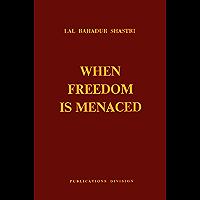 Lal Bahadur Shastri - When Freedom is Menaced