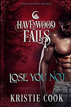 Lose You Not: (A Havenwood Falls Novel) by [Cook, Kristie, Havenwood Falls Collective]