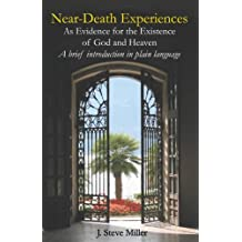 Near-Death Experiences as Evidence for the Existence of God and Heaven: A Brief Introduction in Plain Language
