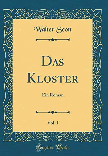Das Kloster, Vol. 1: Ein Roman (Classic Reprint) (German Edition)