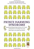 Prince Harming Syndrome: Break Bad Relationship Patterns for Good—5 Essentials for Finding True Love (and they're not what you think)