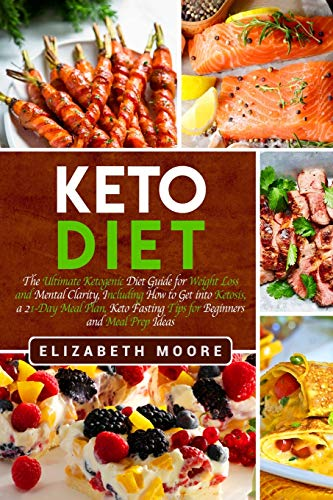 Keto Diet The Ultimate Ketogenic Diet Guide for Weight Loss and Mental Clarity, Including How to Get into Ketosis, a 21-Day Meal Plan, Keto Fasting Tips for Beginners and Meal Prep Ideas [Moore, Elizabeth] (Tapa Blanda)