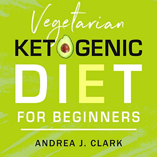 Vegetarian Keto Diet for Beginners: A Lifestyle to Lose Weight, Boost Energy, Crush Cravings, and Transform Your Life by Andrea J. Clark