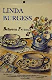 Between Friends, Linda Burgess, 0908569882