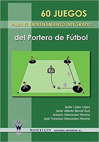 60 Juegos Para El Entrenamiento Integrado Del Portero Del Fútbol Br