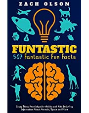 Funtastic! 507 Fantastic Fun Facts: Crazy Trivia Knowledge for Kids and Adults Including Information About Animals, Space and More