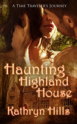 Haunting Highland House (A Time Traveler's Journey Book - House Highland