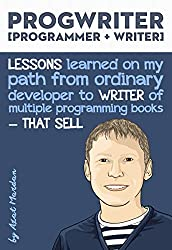 ProgWriter [programmer + writer]: Lessons learned on my path from ordinary developer to writer of multiple programming books-that sell (English Edition)