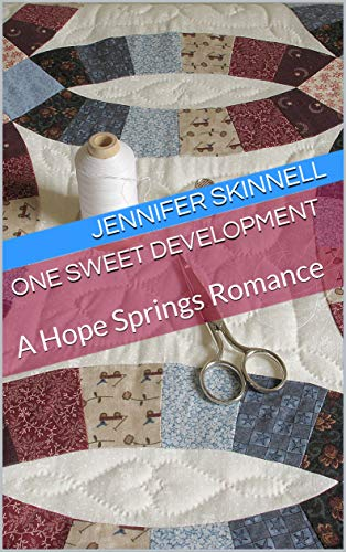 One Sweet Development: A Hope Springs Romance (Advice Quilting Bee Book 1)